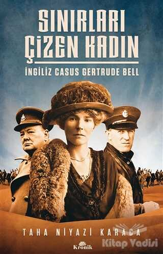 Kronik Kitap - Sınırları Çizen Kadın - İngiliz Casus Gertrude Bell