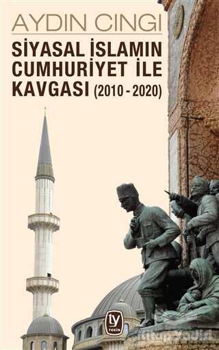 Tekin Yayınevi - Siyasal İslamın Cumhuriyet ile Kavgası (2010-2020)