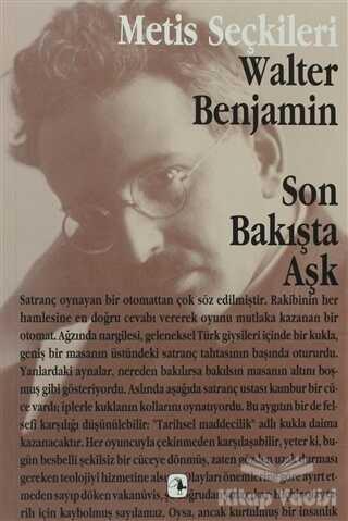 Metis Yayınları - Son Bakışta Aşk Walter Benjamin'den Seçme Yazılar