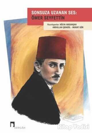 Dergah Yayınları - Sonsuza Uzanan Ses: Ömer Seyfettin