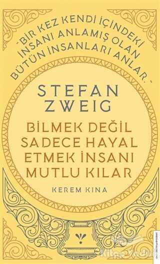 Destek Yayınları - Stefan Zweig - Bilmek Değil Sadece Hayal Etmek İnsanı Mutlu Kılar