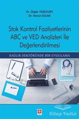 Ekin Basım Yayın - Akademik Kitaplar - Stok Kontrol Faaliyetlerinin ABC Ve VED Analizleri İle Değerlendirilmesi