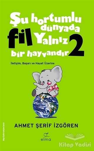 ELMA Yayınevi - Şu Hortumlu Dünyada Fil Yalnız Bir Hayvandır 2 (Yeşil Kapak)
