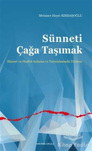 Ankara Okulu Yayınları - Sünneti Çağa Taşımak