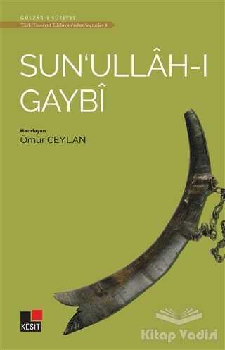 Kesit Yayınları - Sun'ullah-ı Gaybi - Türk Tasavvuf Edebiyatı'ndan Seçmeler 6