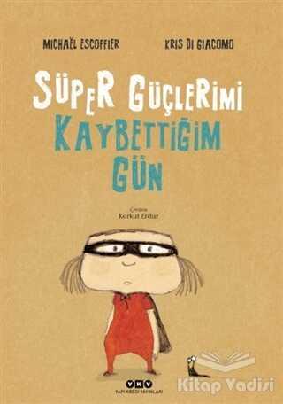 Yapı Kredi Yayınları - Süper Güçlerimi Kaybettiğim Gün