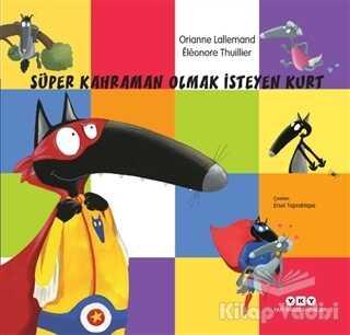Yapı Kredi Yayınları - Süper Kahraman Olmak İsteyen Kurt
