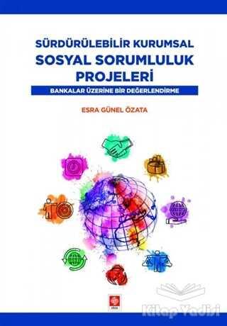 Ekin Basım Yayın - Akademik Kitaplar - Sürdürülebilir Kurumsal Sosyal Sorumluluk Projeleri