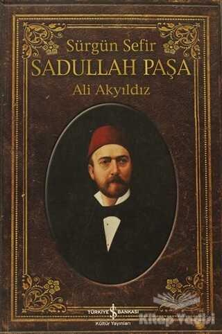 İş Bankası Kültür Yayınları - Sürgün Sefir Sadullah Paşa