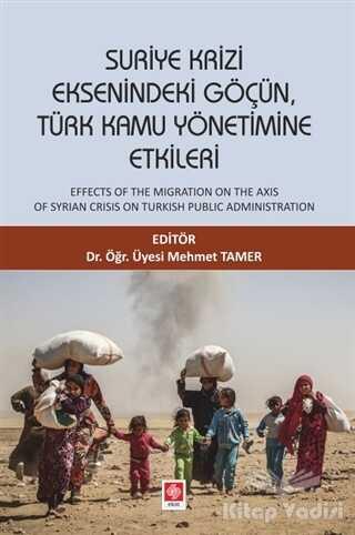 Ekin Basım Yayın - Akademik Kitaplar - Suriye Krizi Eksenindeki Göçün, Türk Kamu Yönetimine Etkileri