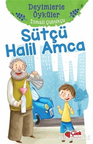 Çilek Kitaplar - Sütçü Halil Amca - Deyimlerle Öyküler