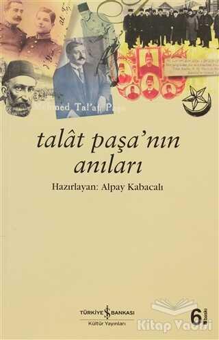 İş Bankası Kültür Yayınları - Talat Paşa'nın Anıları