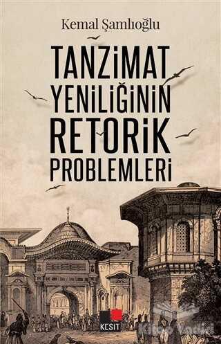 Kesit Yayınları - Tanzimat Yeniliğinin Retorik Problemleri