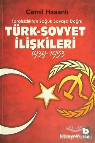 Bilgi Yayınevi - Tarafsızlıktan Soğuk Savaşa Doğru Türk-Sovyet İlişkileri (1939-1953)