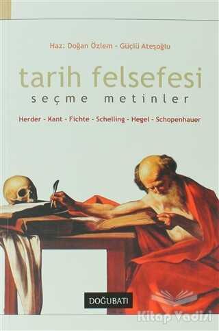 Doğu Batı Yayınları - Tarih Felsefesi Seçme Metinler Herder-Kant-Fichte-Schelling-Hegel-Schopenhauer