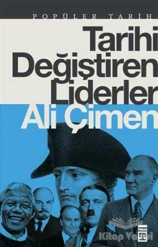 Timaş Yayınları - Tarihi Değiştiren Liderler