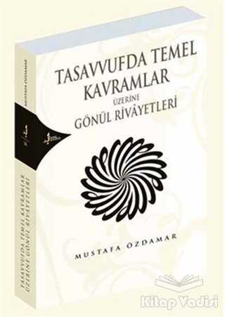 Kırk Kandil Yayınları - Tasavvufda Temel Kavramlar Üzerine Gönül Rivayetleri