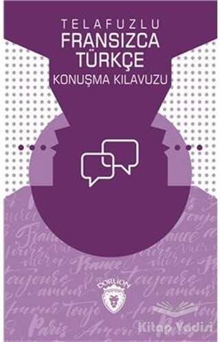 Dorlion Yayınevi - Telafuzlu Fransızca - Türkçe Konuşma Kılavuzu (Sözlük İlaveli)