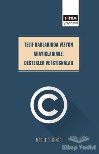 Eğitim Yayınevi - Bilimsel Eserler - Telif Haklarında Vizyon Arayışlarımız; Destekler Ve İstisnalar