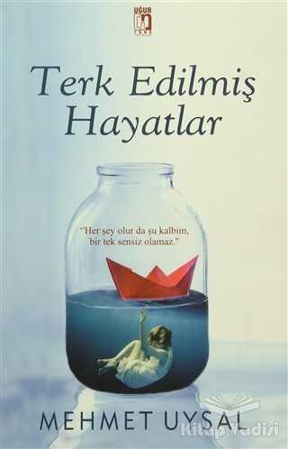 Uğur Tuna Yayınları - Terk Edilmiş Hayatlar