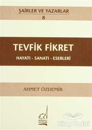 Boğaziçi Yayınları - Tevfik Fikret Hayatı - Sanatı - Eserleri