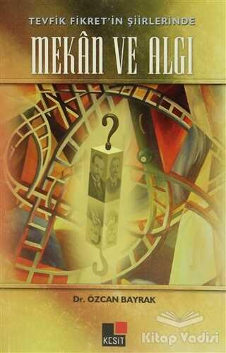 Kesit Yayınları - Tevfik Fikret'in Şiirlerinde Mekan ve Algı