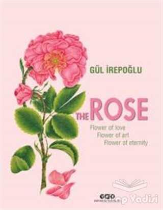 Yapı Kredi Yayınları Sanat - The Rose : Flower of Love, Flower of Art, Flower of Eternity