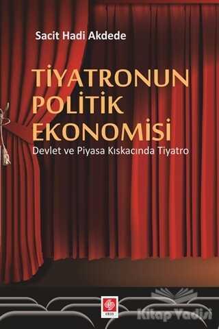 Ekin Basım Yayın - Akademik Kitaplar - Tiyatronun Politik Ekonomisi