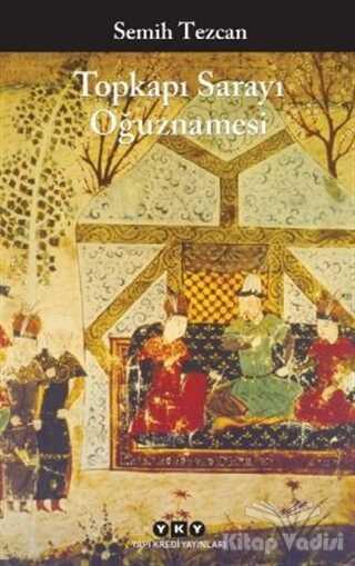 Yapı Kredi Yayınları - Topkapı Sarayı Oğuznamesi