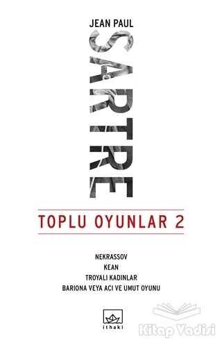 İthaki Yayınları - Toplu Oyunlar 2 : Nekrassov - Kean - Troyalı Kadınlar - Bariona veya Acı ve Umut Oyunu
