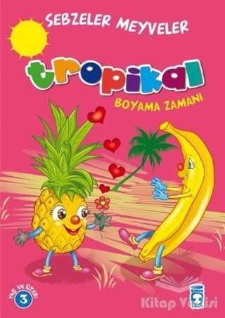 Timaş Çocuk - İlk Çocukluk - Tropikal Boyama Zamanı - Sebzeler Meyveler