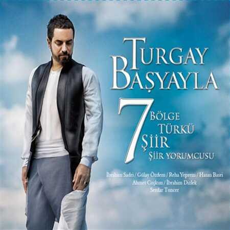 - Turgay Başyayla - 7 Bölge Türkü Şiir
