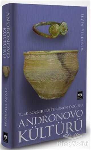 Ötüken Neşriyat - Türk Bozkır Kültürünün Doğuşu Andronovo Kültürü