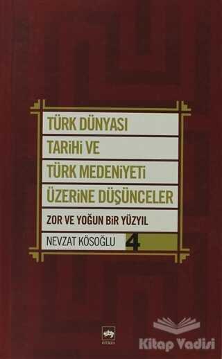 Ötüken Neşriyat - Türk Dünyası Tarihi ve Türk Medeniyeti Üzerine Düşünceler 4. Kitap