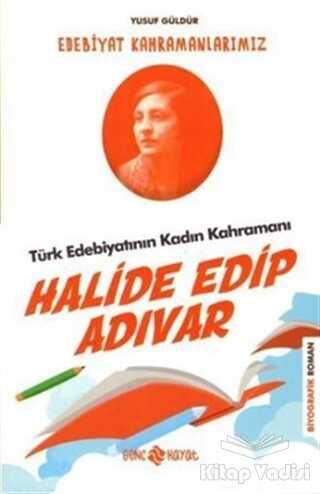 Genç Hayat - Türk Edebiyatının Kadın Kahramanı: Halide Edip Adıvar - Edebiyat Kahramanlarımız 4