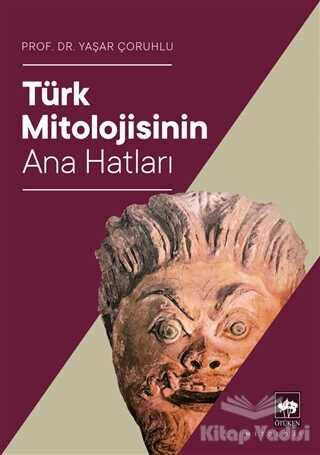 Ötüken Neşriyat - Türk Mitolojisinin Ana Hatları