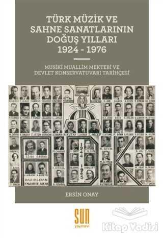 Sun Yayınevi - Türk Müzik ve Sahne Sanatlarının Doğuş Yılları 1924 -1976