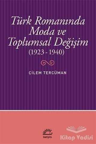 İletişim Yayınevi - Türk Romanında Moda ve Toplumsal Değişim (1923-1940)