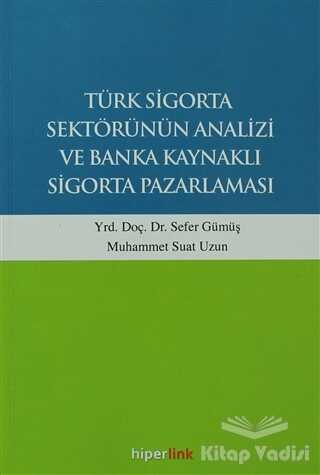 Hiperlink Yayınları - Türk Sigorta Sektörünün Analizi ve Banka Kaynaklı Sigorta Pazarlaması