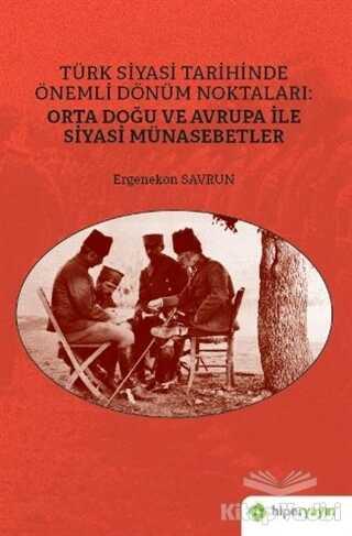Hiperlink Yayınları - Türk Siyasi Tarihinde Önemli Dönüm Noktaları: Orta Doğu ve Avrupa ile Siyasi Münasebetler