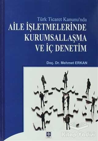 Ekin Basım Yayın - Akademik Kültür Kitaplar - Türk Ticaret Kanunu'nda Aile İşletmelerinde Kurumsallaşma ve İç Denetim