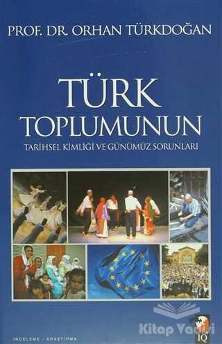 IQ Kültür Sanat Yayıncılık - Türk Toplumunun Tarihsel Kimliği ve Günümüz Sorunları