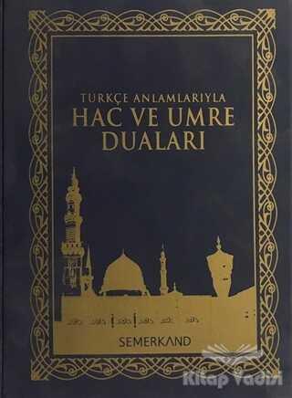 Semerkand Yayınları - Türkçe Anlamlarıyla Hac ve Umre Duaları