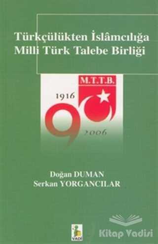 Vadi Yayınları - Türkçülükten İslamcılığa Milli Türk Talebe Birliği