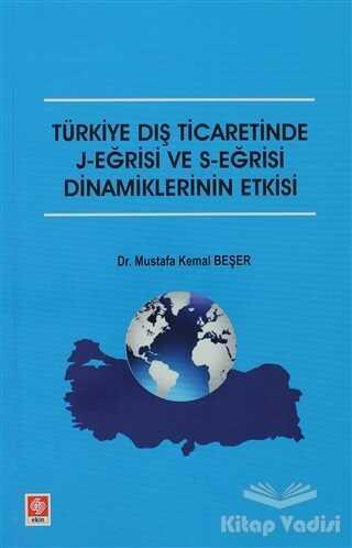 Ekin Basım Yayın - Akademik Kültür Kitaplar - Türkiye Dış Ticaretinde J-Eğrisi ve S-Eğrisi Dinamiklerinin Etkisi