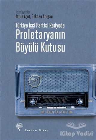 Yordam Kitap - Türkiye İşçi Partisi Radyoda Proletaryanın Büyülü Kutusu (Ciltli)