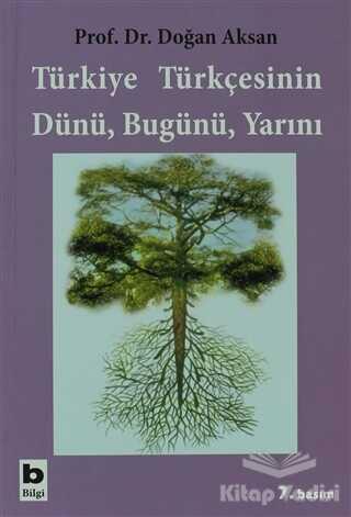 Bilgi Yayınevi - Türkiye Türkçesinin Dünü, Bugünü, Yarını