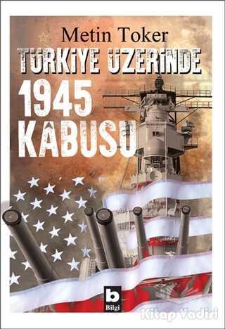 Bilgi Yayınevi - Türkiye Üzerinde 1945 Kabusu