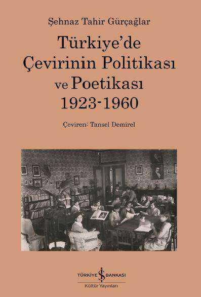 İş Bankası Kültür Yayınları - Türkiye'de Çevirinin Politikası Ve Poetikası 1923-1960
