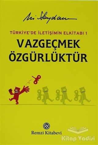 Remzi Kitabevi - Türkiye'de İletişimin Elkitabı 1: Vazgeçmek Özgürlüktür